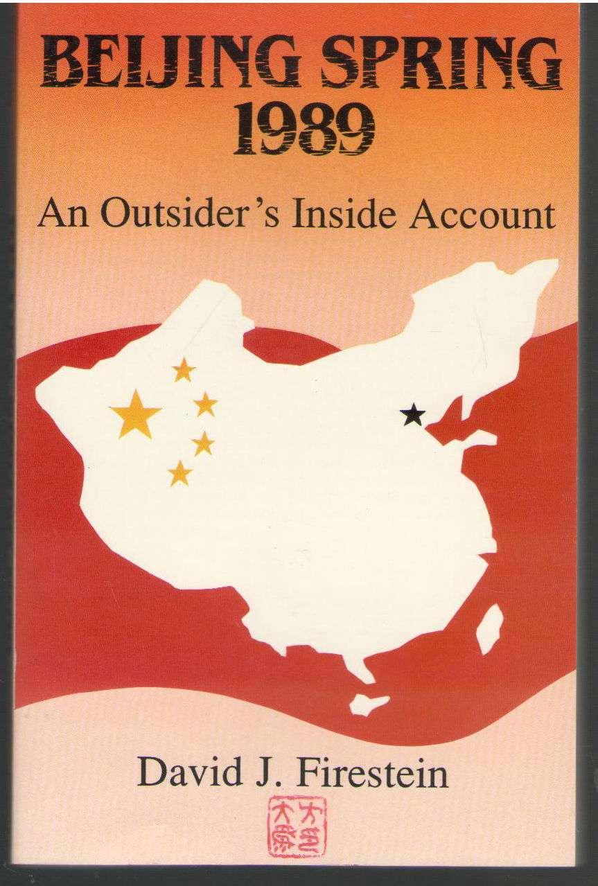 Beijing Spring 1989: An Outsider's Inside Account, Firestein, David J.